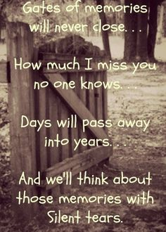 Gates of memories never close. How much I miss you no one knows. Days will pass into years. And we'll think about those memories with silent tears. Rest in Peace. MISS YOU DAD! Rip Daddy, Quotes To Live By, Me Quotes, Qoutes, In Memory Quotes, Grieve Quotes, Sorrow Quotes, Rest In Peace Quotes, Messages