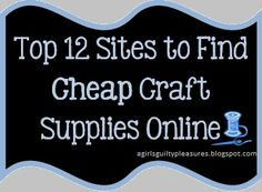 A Girl's Guilty Pleasures: Top 12 Sites to Find Cheap Craft Supplies Online...so many sites I had never heard of!