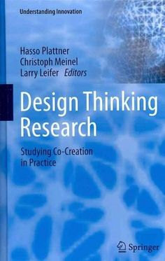 Design Thinking Research: Studying Co-Creation in Practice