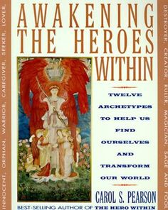 Awakening the Heroes Within: Twelve Archetypes to Help Us Find Ourselves and…