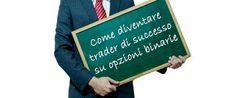 Cosa è necessario conoscere per diventare un bravo trader su opzioni binarie