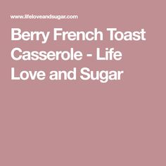 Berry French Toast Casserole - Life Love and Sugar