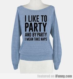 I Like To Party And By Party I Mean Take Naps. funny shirt