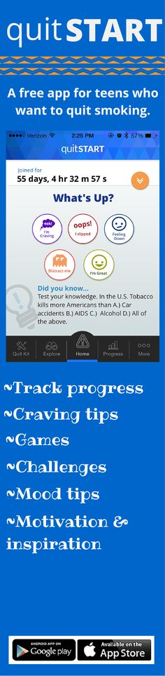 quitSTART App is a free app made for teens who want to quit smoking, but adults can use it too. This app takes the information you provide about your smoking history and gives you tailored tips, inspiration, and challenges to help you become smokefree and live a healthier life.