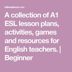 A collection of A1 ESL lesson plans, activities, games and resources for English teachers. | Beginner Esl Resources, English Resources, English Teachers, English Classroom, Esl Lesson Plans, Esl Lessons, Teaching The Alphabet, Classroom Activities, Student Learning