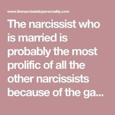 narcissist who is married is probably the most prolific of all the other narcissists because of the game he has ultimately chosen to play. Narcissistic Husband, Narcissistic People, Narcissistic Behavior, Narcissistic Abuse Recovery, Narcissistic Personality Disorder, Narcissistic Sociopath, Sociopath Traits, Leaving A Narcissist, Dealing With A Narcissist
