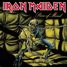 IRON MAIDEN - PIECE OF MIND  My first and still-favorite Iron Maiden album.