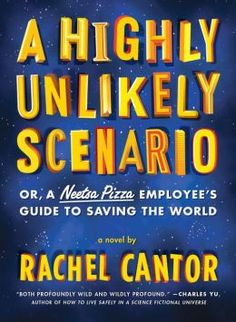 A Highly Unlikely Scenario, or a Neetsa Pizza Employee's Guide to Saving the World: A Novel by Rachel Cantor, Melville House, January 14, 2014