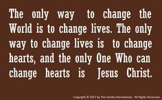 The Only Way To Change The World