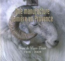 L histoire de la Manufacture Brun de Vian Tiran dans