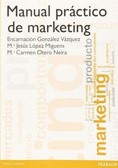 Manual práctico de marketing / Encarnación González Vázquez, Mª Jesús López Miguens, Mª Carmen Otero Neira