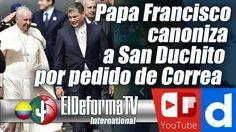Papa Francisco canoniza a San Duchito por pedido de Correa