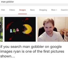 There are quite a few pictures of Ryan on the google images search for 'man gobbler'...check it out for yourself