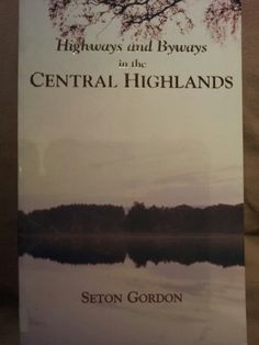 Highways and Byways in the Central Highlands ; Seton Gordon