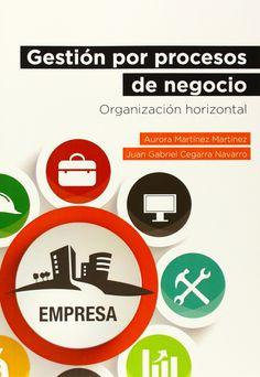 Gestión por procesos de negocio.: Organización horizontal - Aurora Martinez Martinez, Juan Gabriel Cegarra Navarro. Máis información no catálogo: http://kmelot.biblioteca.udc.es/record=b1518558~S13*gag