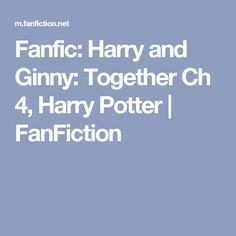 Fanfic: Harry and Ginny: Together Ch 4, Harry Potter | FanFiction