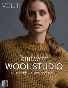 wear Wool Studio Vol. II Pattern Collection : Book with a woman facing the camera wearing a light brown knit sweater and knit wear Wool Studio written over the sweater and Vol. II written in the top left corner. Knit Cardigan Pattern, Sweater Knitting Patterns, Knitting Designs, Crochet Patterns, Crochet Book Cover, Crochet Books, Crochet Magazine, Knitting Magazine, Knitting Books