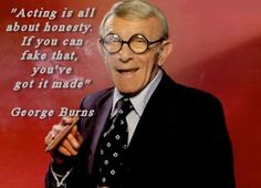 George Burns Acting Quote found on Greg Bepper's Thunderbolt Theatre Flim Productions George Burns, Acting Quotes, Acting Tips, Singing Tips, Madame, My Passion, Funny People, Comedians, Filmmaking