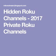 Hidden Roku Channels - 2017 Private Roku Channels