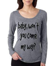 Baby Won't You Come My Way? Women's Long Sleeve Shirt