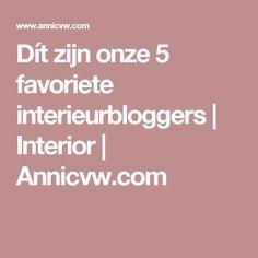 Dít zijn onze 5 favoriete interieurbloggers | Interior | Annicvw.com
