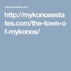 http://mykonosestates.com/the-town-of-mykonos/
