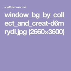 window_bg_by_collect_and_creat-d6mrydi.jpg (2660×3600)