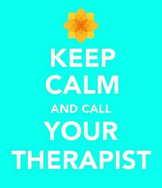 Keep Calm and Call Your Therapist