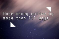 Make Money Online India shows you more than 111 plus ways to earn quick cash online through different methods and trusted techniques .