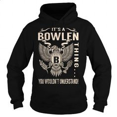 Its a BOWLEN Thing You Wouldnt Understand - Last Name, Surname T-Shirt (Eagle) - #gift for friends #bridal gift