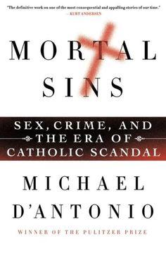 Mortal Sins: Sex, Crime, and the Era of Catholic Scandal - Michael D'Antonio