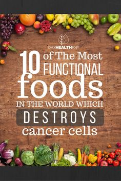 10 of The Most Functional Foods In The World Which Destroy Cancer Cells