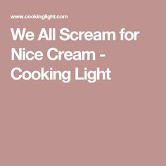 We All Scream for Nice Cream - Cooking Light