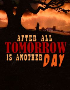 """I won't think about this right now. Because after all, tomorrow is another day."""