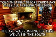 Twas the night before Christmas and all through the house the a/c was running because we live in the south.