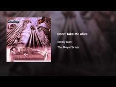 l Don't Take Me Alive · Steely Dan The Royal Scam ℗ 1976 Geffen Records