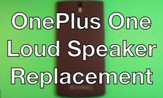 OnePlus One How To Change The Loud Speaker - Replacement
