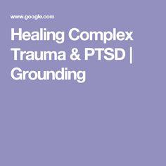 Healing Complex Trauma & PTSD | Grounding