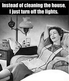 #Funny #Quote | Instead of cleaning the house, I just turn off the lights … and get a good night sleep lol …