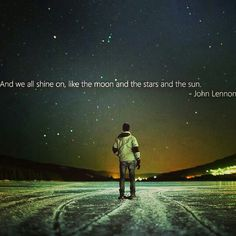 We all shine,like the moon and the stars and the sun.