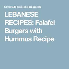LEBANESE RECIPES: Falafel Burgers with Hummus Recipe