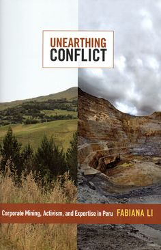 Unearthing conflict : corporate mining, activism, and expertise in Peru / Fabiana Li.(Duke University Press, 2015) / HD 9506.P42 L58