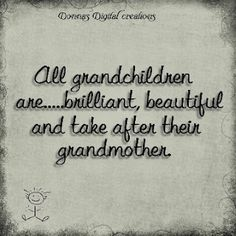 In two weeks I am going to be a grandmother for the first time:) C'mon Lillian Belle! This quote is perfect!