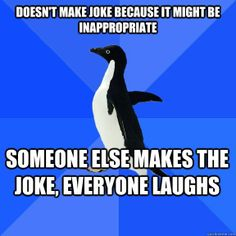 or thinks the joke may be too harsh...