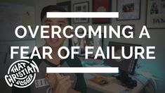 How to Overcome Fear of Failure With God