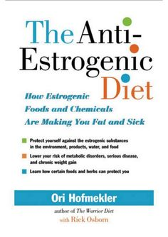 The anti estrogenic diet - how estrogenic foods and chemicals are making you fat and sick - 2007