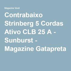 Contrabaixo Strinberg 5 Cordas Ativo CLB 25 A - Sunburst - Magazine Gatapreta