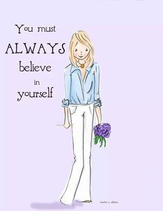 You must ALWAYS believe in yourself. Illustration courtesy Rose Hill Designs by Heather Stillufsen Positive Words, Positive Thoughts, Positive Quotes, Positive Life, Positive Messages, Positive Mindset, Always Believe, Believe In You, Art Quotes
