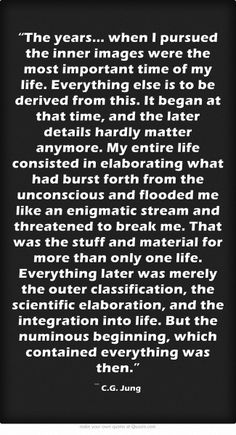 """""""The years... when I pursued the inner images were the most important time of my life..."""