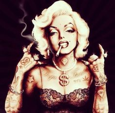 My girl Marilyn's thugged out